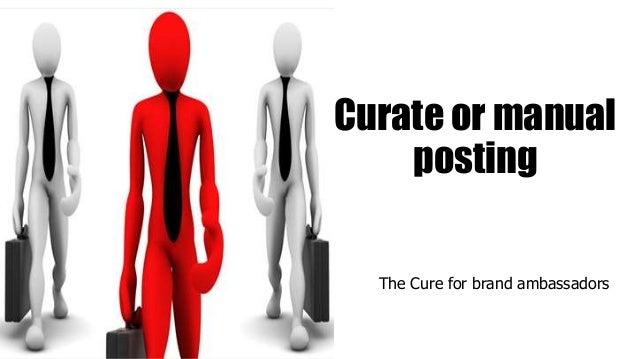 Curate or manual posting The Cure for brand ambassadors