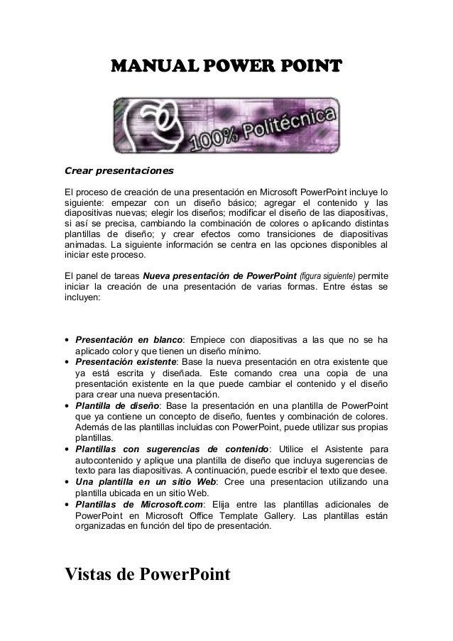 MANUAL POWER POINT Crear presentaciones El proceso de creación de una presentación en Microsoft PowerPoint incluye lo sigu...