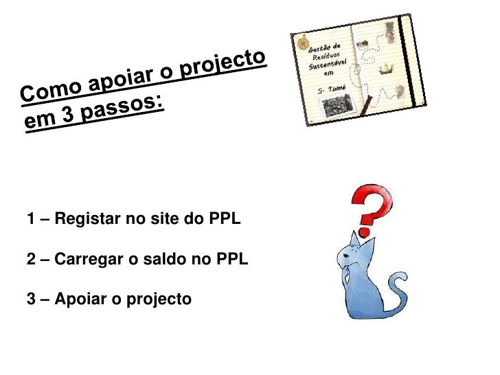 1 – Registar no site do PPL2 – Carregar o saldo no PPL3 – Apoiar o projecto