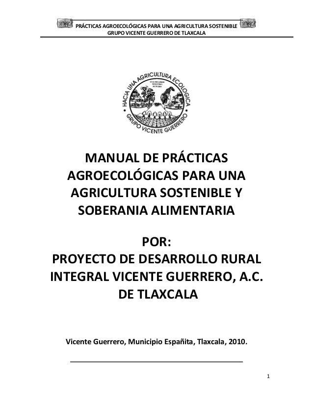 PRÁCTICAS AGROECOLÓGICAS PARA UNA AGRICULTURA SOSTENIBLE GRUPO VICENTE GUERRERO DE TLAXCALA 1 MANUAL DE PRÁCTICAS AGROECOL...
