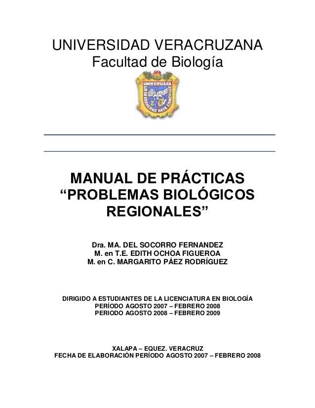 """UNIVERSIDAD VERACRUZANA     Facultad de Biología  MANUAL DE PRÁCTICAS """"PROBLEMAS BIOLÓGICOS      REGIONALES""""         Dra. ..."""