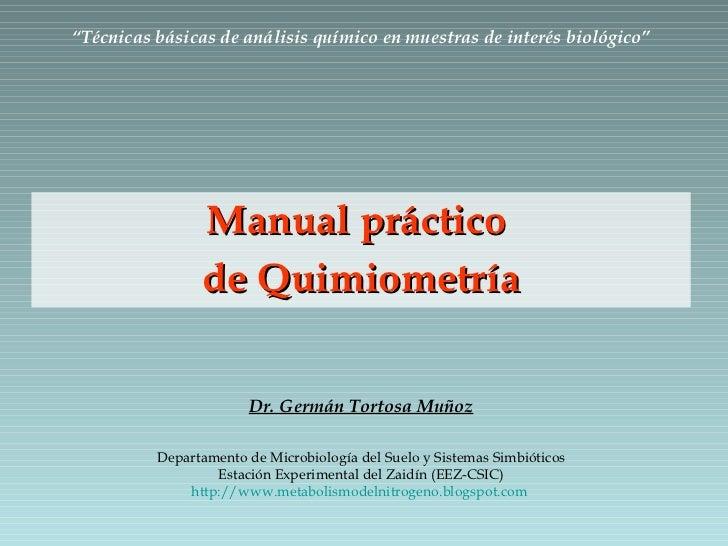 Manual práctico  de Quimiometría Dr. Germán Tortosa Muñoz Departamento de Microbiología del Suelo y Sistemas Simbióticos E...