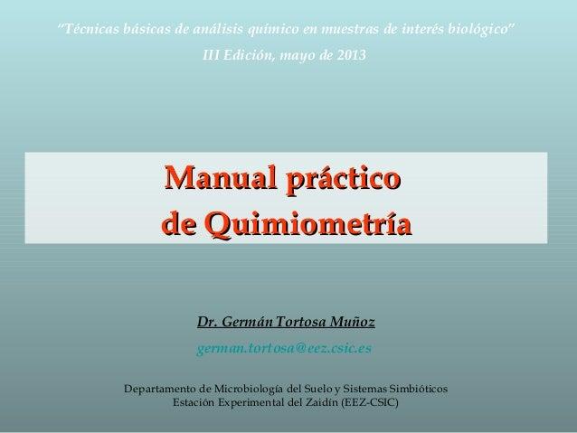 Manual prácticoManual prácticode Quimiometríade QuimiometríaDr. Germán Tortosa Muñozgerman.tortosa@eez.csic.esDepartamento...