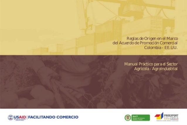 Reglas de Origen en el Marco del Acuerdo de Promoción Comercial Colombia - EE.UU.  Manual Práctico para el Sector Agrícola...