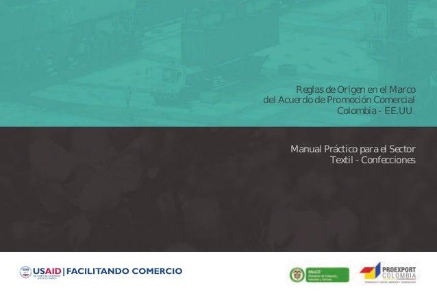 Reglas de Origen en el Marco del Acuerdo de Promoción Comercial Colombia - EE.UU.  Manual Práctico para el Sector Textil -...