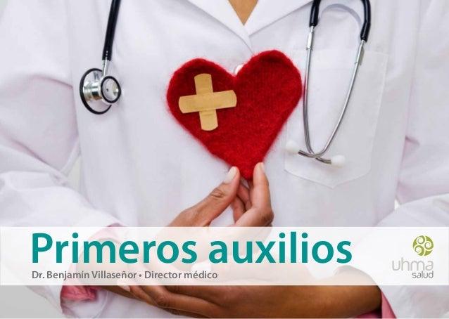 Primeros auxilios | 1 Primeros auxiliosDr. Benjamín Villaseñor • Director médico