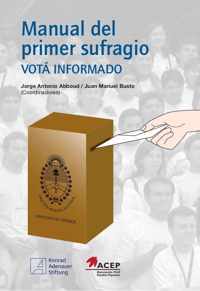 Manual delprimer sufragioVOTÁ INFORMADOJorge Antonio Abboud / Juan Manuel Busto(Coordinadores)     DIR                    ...