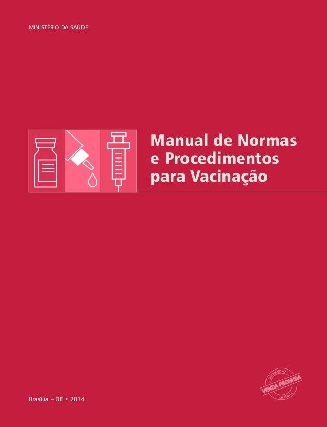 VENDA PROIBIDA DIS TRIBUIÇÃO GRATUIT A Brasília – DF • 2014 MINISTÉRIO DA SAÚDE Manual de Normas e Procedimentos para Vaci...