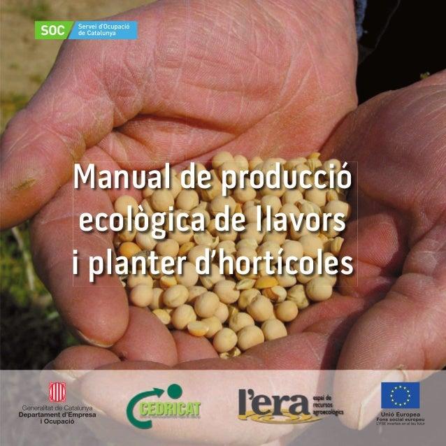 Manual de producció ecològica de llavors i planter d'hortícoles                                                           ...