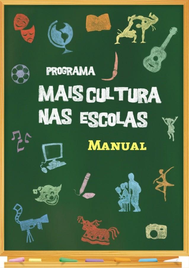 maisculturanasescolas@cultura.gov.br www.cultura.gov.br/Mais-Cultura-nas-Escolas Distribuição: escolas e iniciativas cultu...