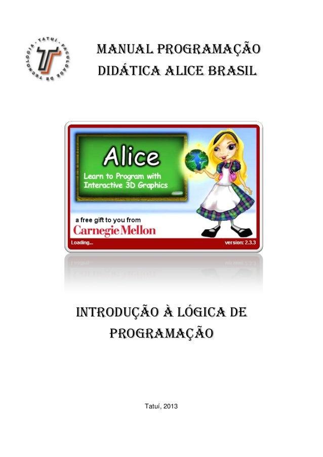 Manual Programação Didática Alice Brasil Introdução à lógica de programação Tatuí, 2013