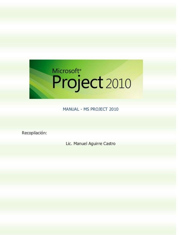 MANUAL - MS PROJECT 2010Recopilación:                 Lic. Manuel Aguirre Castro