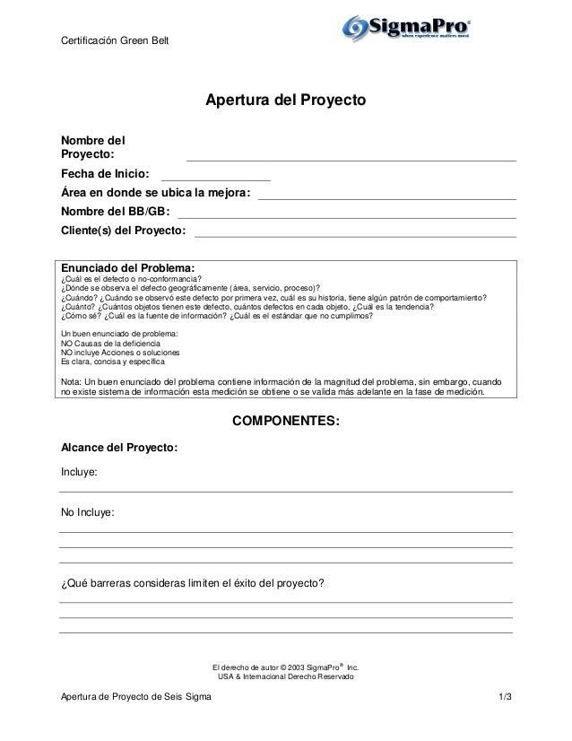 Certificación Green Belt El derecho de autor © 2003 SigmaPro® Inc. USA & Internacional Derecho Reservado Apertura de Proye...
