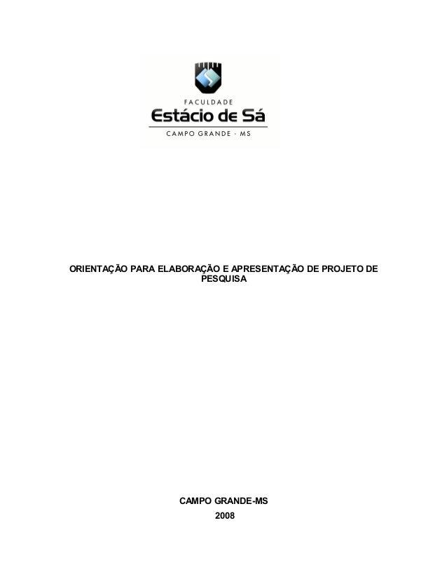 ORIENTAÇÃO PARA ELABORAÇÃO E APRESENTAÇÃO DE PROJETO DE  PESQUISA  CAMPO GRANDE-MS  2008