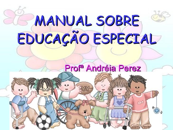 MANUAL SOBRE EDUCAÇÃO ESPECIAL   Profª Andréia Perez