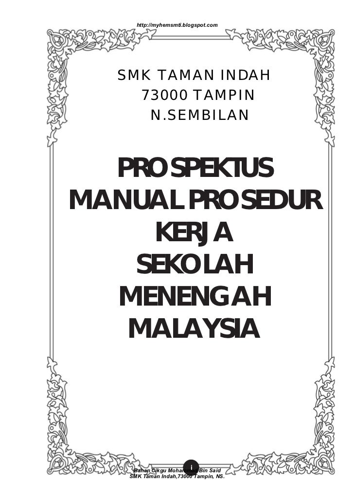 http://myhemsmti.blogspot.com  SMK TAMAN INDAH    73000 TAMPIN     N.SEMBILAN  PROSPEKTUSMANUAL PROSEDUR    KERJA   SEKOLA...