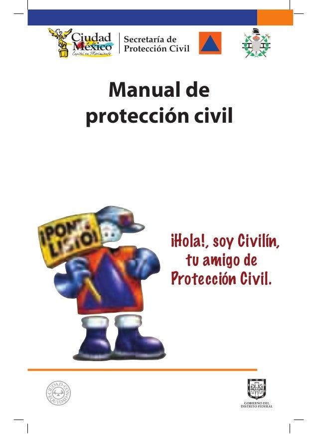 Manual de protección civil ¡Hola!, soy Civilín, tu amigo de Protección Civil.