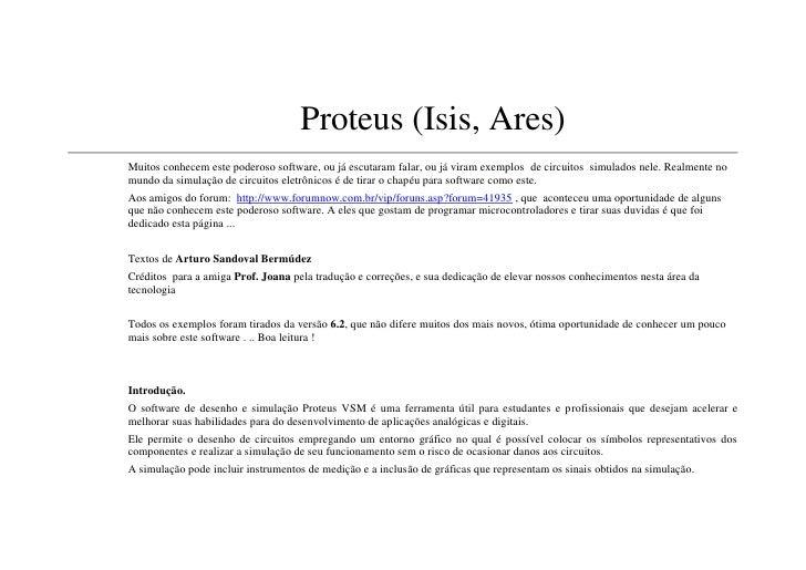 Proteus (Isis, Ares)Muitos conhecem este poderoso software, ou já escutaram falar, ou já viram exemplos de circuitos simul...
