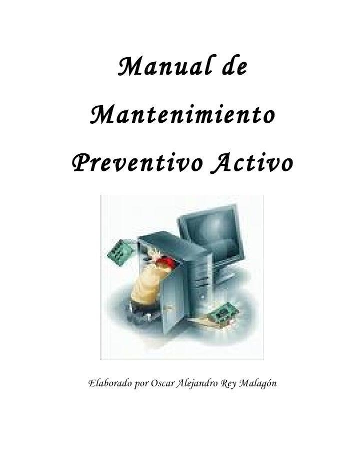 Manual de  Mantenimiento Preventivo Activo      Elaborado por Oscar Alejandro Rey Malagón