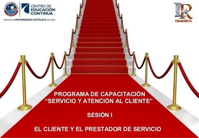 """PROGRAMA DE CAPACITACIÓN """"SERVICIO Y ATENCIÓN AL CLIENTE"""" SESIÓN I EL CLIENTE Y EL PRESTADOR DE SERVICIO"""
