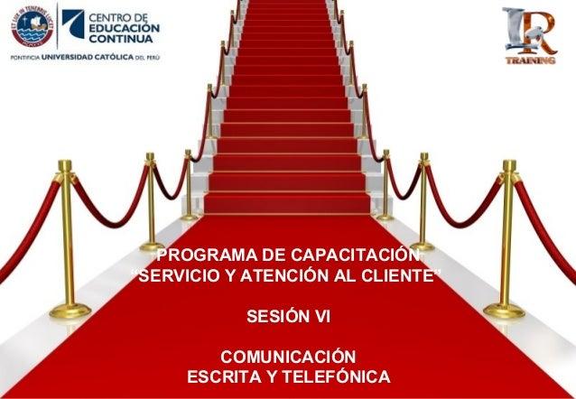 """PROGRAMA DE CAPACITACIÓN """"SERVICIO Y ATENCIÓN AL CLIENTE"""" SESIÓN VI COMUNICACIÓN ESCRITA Y TELEFÓNICA"""