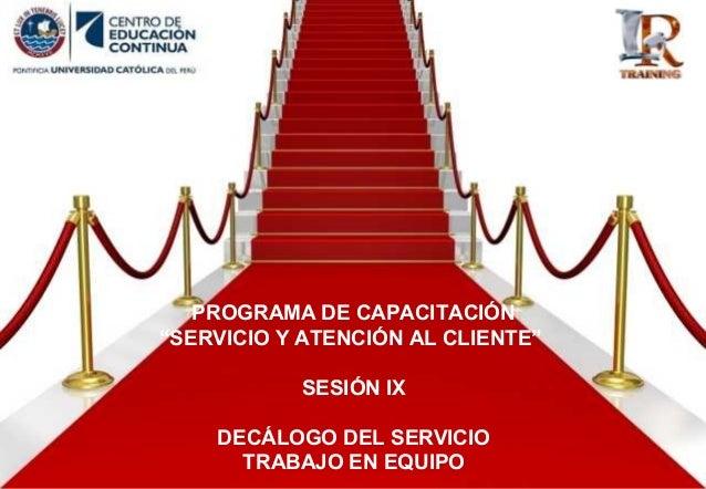 """PROGRAMA DE CAPACITACIÓN """"SERVICIO Y ATENCIÓN AL CLIENTE"""" SESIÓN IX DECÁLOGO DEL SERVICIO TRABAJO EN EQUIPO"""