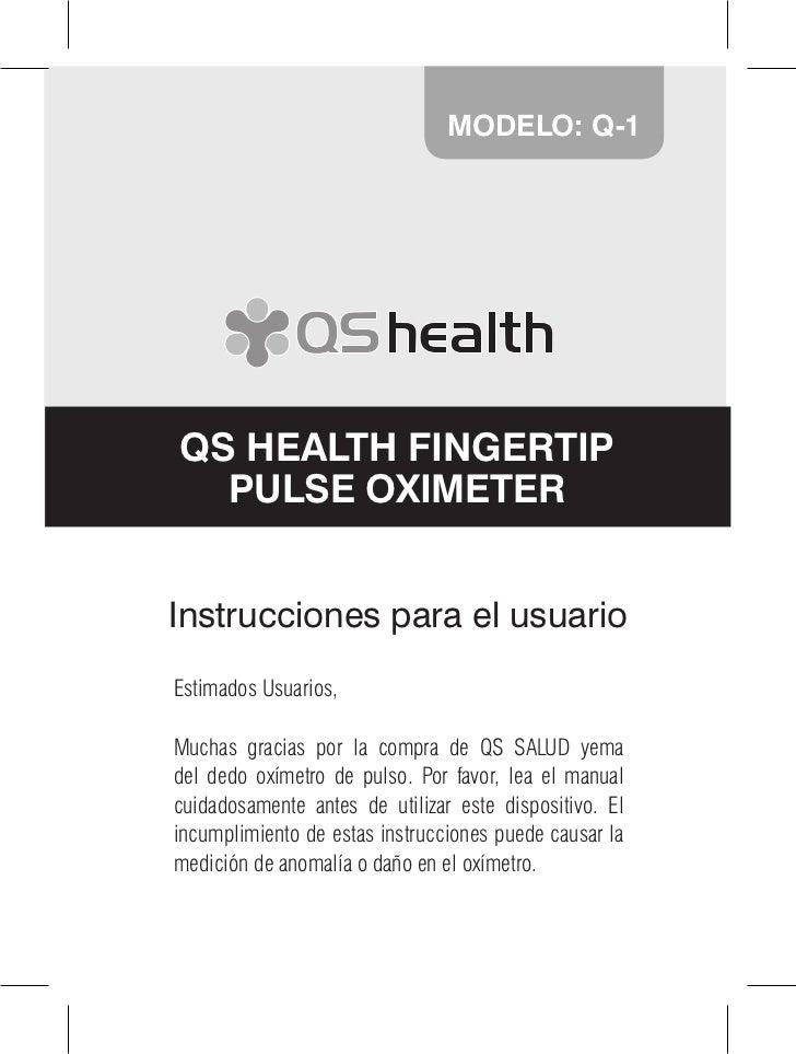 MODELO: Q-1QS HEALTH FINGERTIP  PULSE OXIMETERInstrucciones para el usuarioEstimados Usuarios,Muchas gracias por la compra...