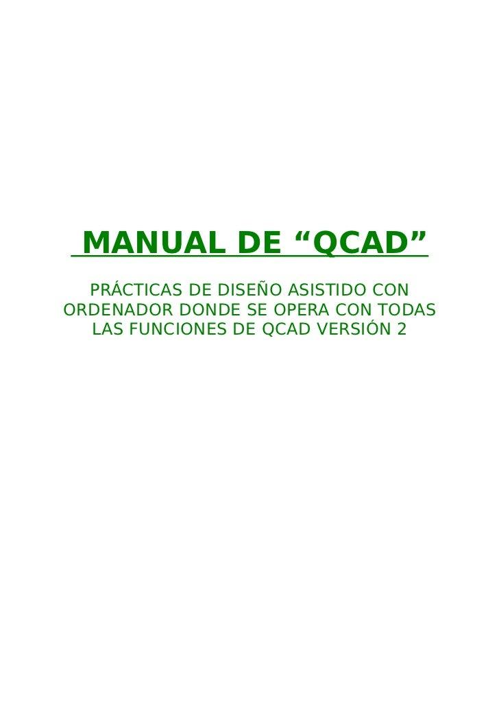 """MANUAL DE """"QCAD""""  PRÁCTICAS DE DISEÑO ASISTIDO CONORDENADOR DONDE SE OPERA CON TODAS  LAS FUNCIONES DE QCAD VERSIÓN 2"""