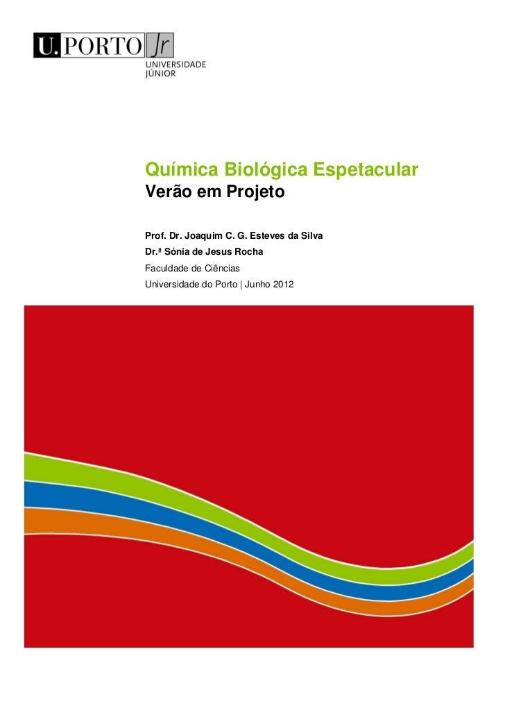 Química Biológica EspetacularVerão em ProjetoProf. Dr. Joaquim C. G. Esteves da SilvaDr.ª Sónia de Jesus RochaFaculdade de...