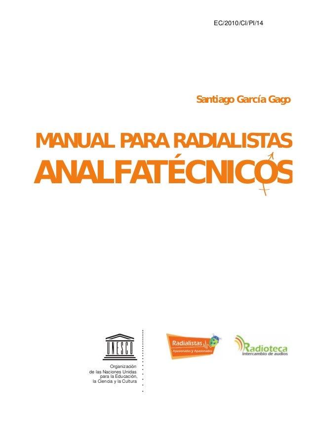 EC/2010/CI/PI/14                               Santiago García GagoMANUAL PARA RADIALISTASANALFATÉCNICOS              Orga...