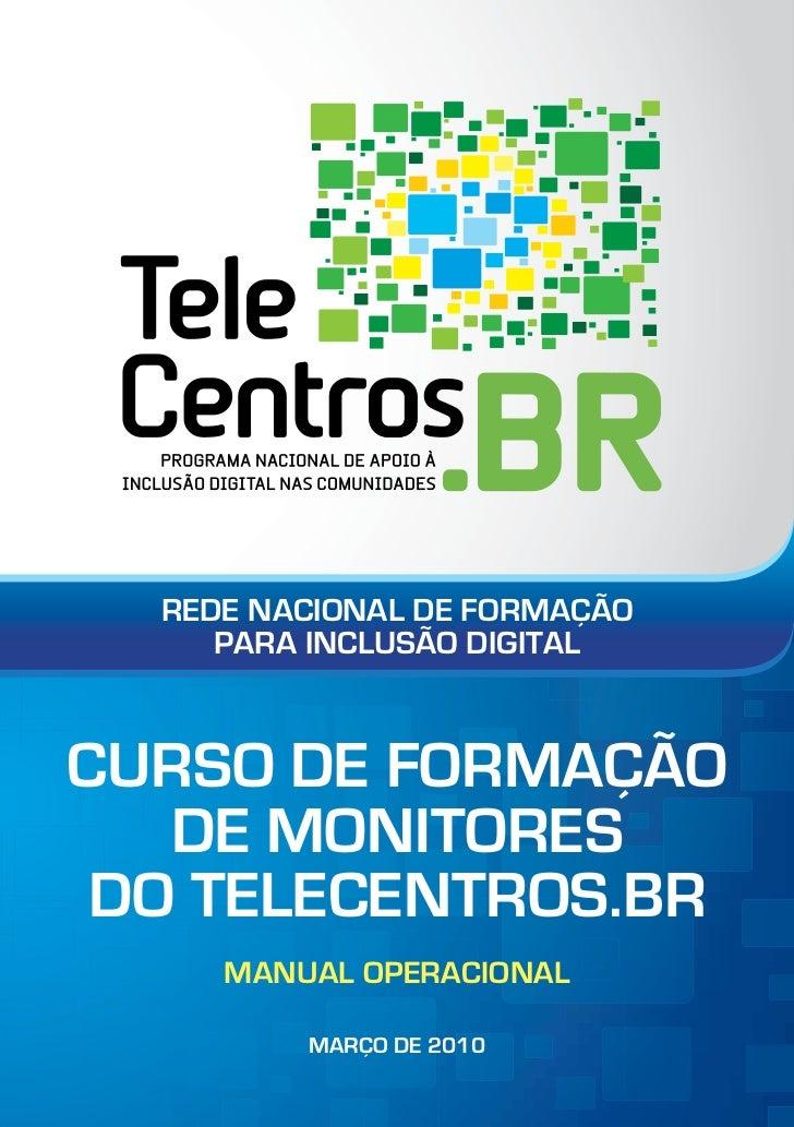 REDE NACIONAL DE FORMAÇÃO     PARA INCLUSÃO DIGITALCURSO DE FORMAÇÃO   DE MONITORES DO TELECENTROS.BR     MANUAL OPERACION...
