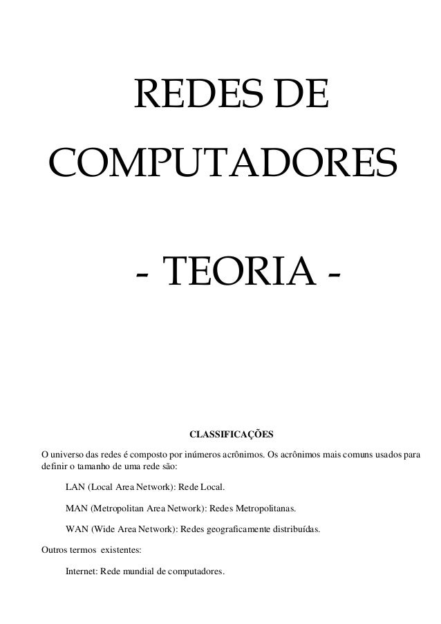 REDES DE COMPUTADORES - TEORIA -  CLASSIFICAÇÕES O universo das redes é composto por inúmeros acrônimos. Os acrônimos mais...
