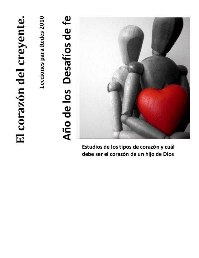 LeccionesparaRedes2010 AñodelosDesafíosdefe Elcorazóndelcreyente. Estudios de los tipos de corazón y cuál debe ser el cora...