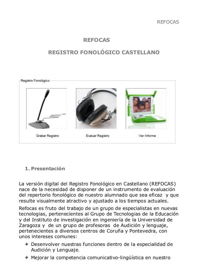 REFOCAS 1. Presentación La versión digital del Registro Fonológico en Castellano (REFOCAS) nace de la necesidad de dispone...
