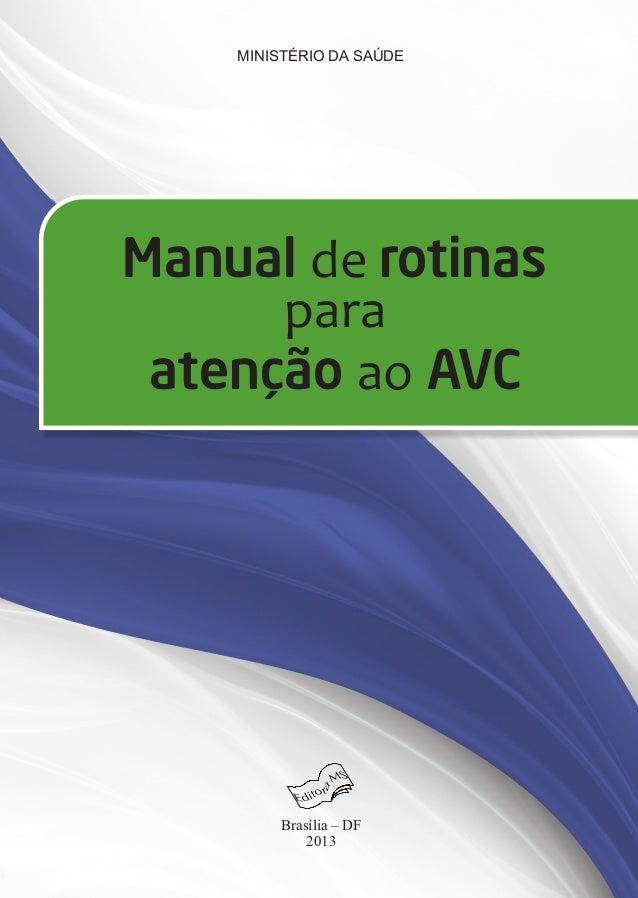MINISTÉRIO DA SAÚDE atenção ao AVC Manual de rotinas para Brasília – DF 2013 ISBN 978-85-334-1998-8 9 788533 419988