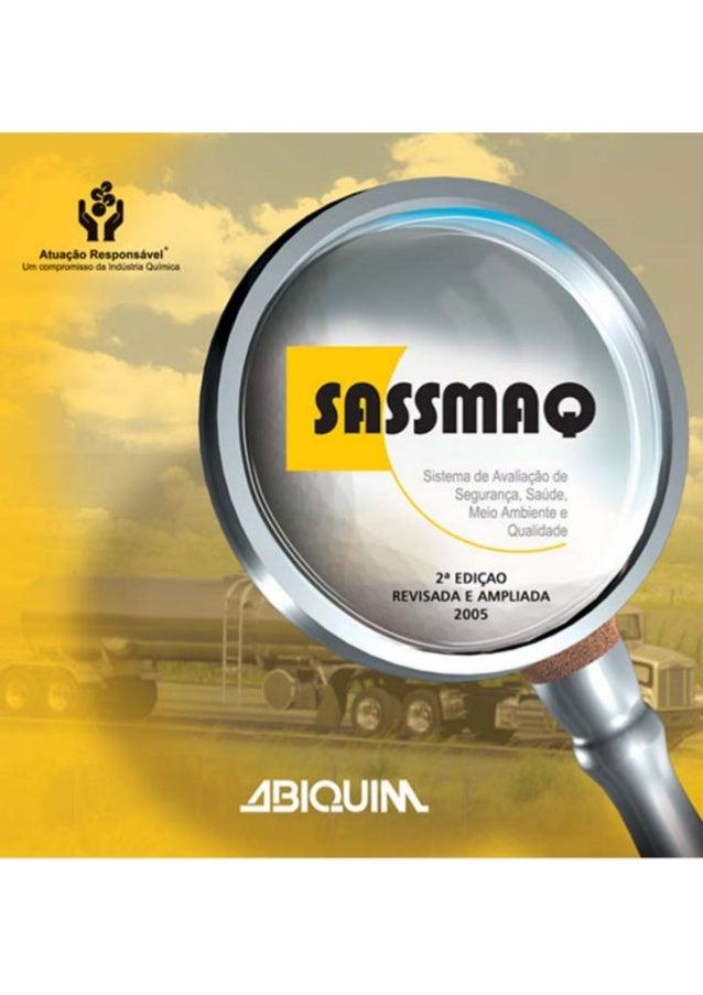 SISTEMA DE AVALIAÇÃO DE SEGURANÇA, SAÚDE, MEIO  AMBIENTE E QUALIDADE  2005  SASSMAQ  2ª Edição revisada e ampliada  Associ...