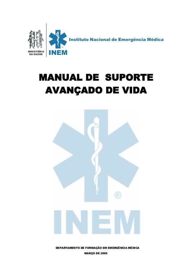 MANUAL DE SUPORTE AVANÇADO DE VIDA INEM- DIRECÇÃO DE SERVIÇOS DE FORMAÇÃO FEVEREIRO DE 2006 MINISTÉRIO DA SAÚDE MANUAL DE ...