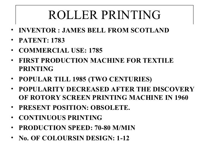 ROLLER PRINTING <ul><li>INVENTOR : JAMES BELL FROM SCOTLAND </li></ul><ul><li>PATENT: 1783 </li></ul><ul><li>COMMERCIAL US...
