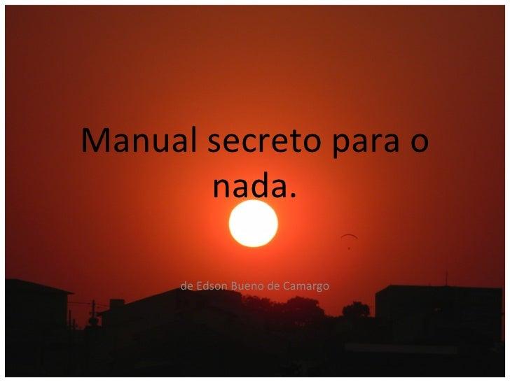 Manual secreto para o       nada.      de Edson Bueno de Camargo