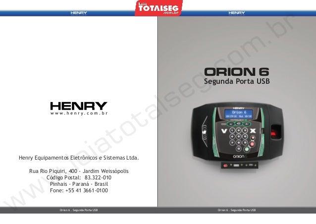ORION 6 Segunda Porta USB  Henry Equipamentos Eletrônicos e Sistemas Ltda. Rua Rio Piquiri, 400 - Jardim Weissópolis Códig...