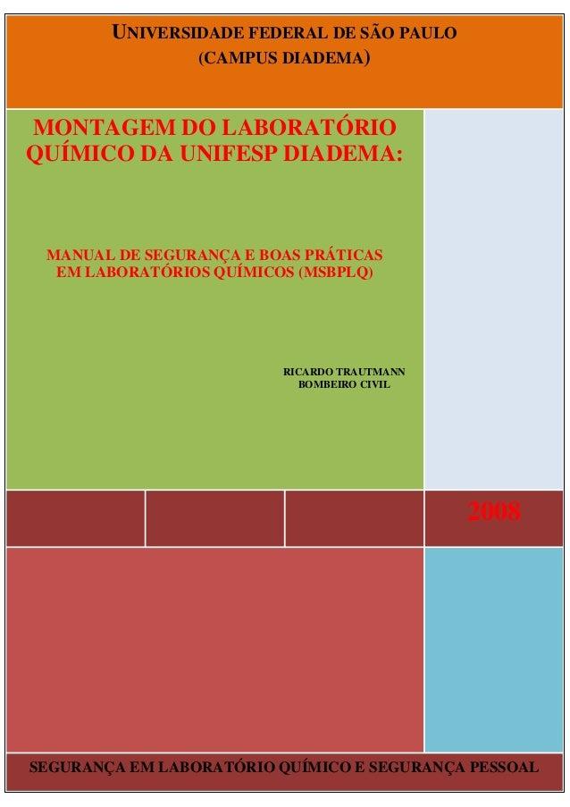 UNIVERSIDADE FEDERAL DE SÃO PAULO (CAMPUS DIADEMA)  MONTAGEM DO LABORATÓRIO QUÍMICO DA UNIFESP DIADEMA:  MANUAL DE SEGURAN...