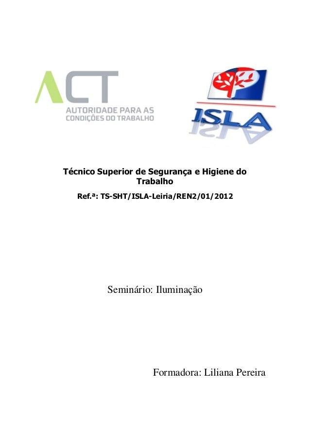 Técnico Superior de Segurança e Higiene do Trabalho Ref.ª: TS-SHT/ISLA-Leiria/REN2/01/2012 Seminário: Iluminação Formadora...