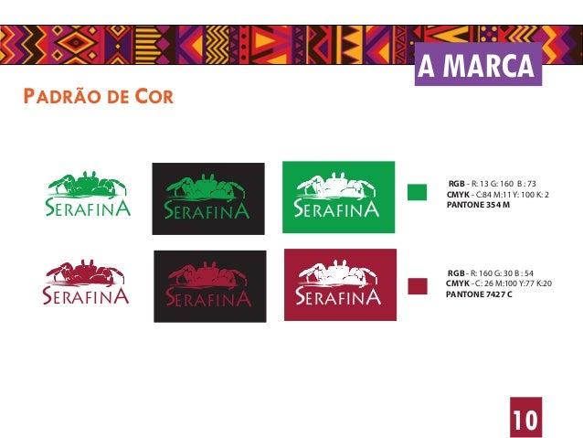 A MARCA 10 PADRÃO DE COR SERAFINA SERAFINA SERAFINA SERAFINA SERAFINA SERAFINA RGB - R: 13 G: 160 B : 73 CMYK - C:84 M:11 ...