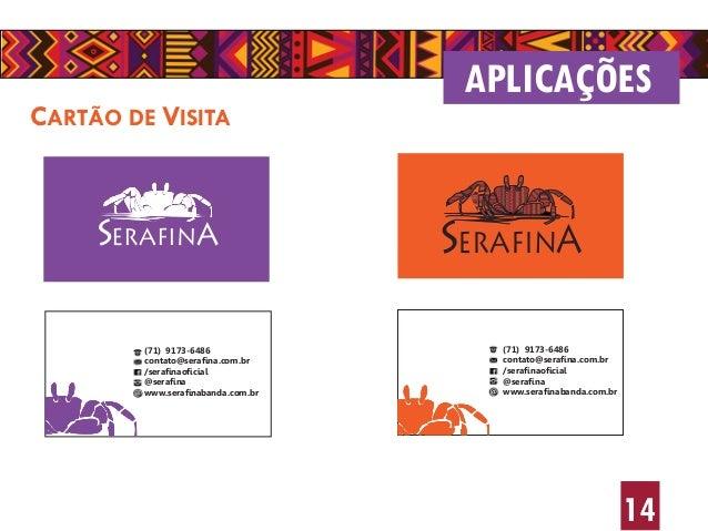 14 CARTÃO DE VISITA APLICAÇÕES SERAFINA SERAFINA (71) 9173-6486 contato@serafina.com.br /serafinaoficial @serafina www.ser...