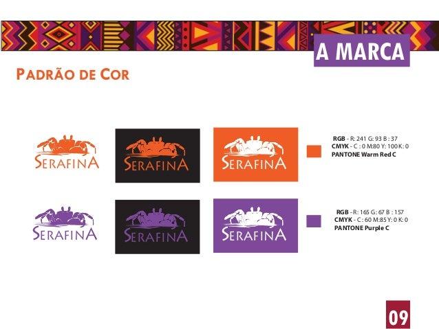 09 A MARCA PADRÃO DE COR SERAFINA SERAFINA SERAFINA SERAFINA SERAFINA SERAFINA RGB - R: 241 G: 93 B : 37 CMYK - C : 0 M:80...