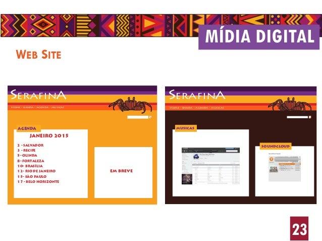 23 WEB SITE MÍDIA DIGITAL SERAFINA Home - banda - agenda - musicas AGENDA JANEIRO 2015 2 - SALVADOR 3 - RECIFE 5- OLINDA 8...