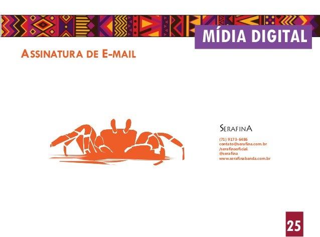 25 ASSINATURA DE E-MAIL MÍDIA DIGITAL SERAFINA (71) 9173-6486 contato@serafina.com.br /serafinaoficial @serafina www.seraf...