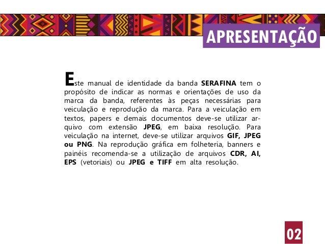 APRESENTAÇÃO 02 Este manual de identidade da banda SERAFINA tem o propósito de indicar as normas e orientações de uso da m...