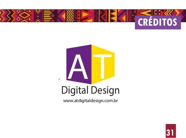 31 CRÉDITOS ATDigital Design www.atdigitaldesign.com.br