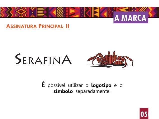 A MARCA 0504 ASSINATURA PRINCIPAL II SERAFINA É possível utilizar o logotipo e o símbolo separadamente.